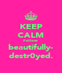 KEEP CALM Follow beautifully- destr0yed. - Personalised Poster A4 size
