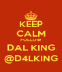 KEEP CALM FOLLOW DAL KING @D4LKING - Personalised Poster A4 size