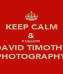 KEEP CALM & FOLLOW DAVID TIMOTHY PHOTOGRAPHY - Personalised Poster A4 size