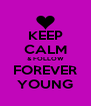 KEEP CALM & FOLLOW FOREVER YOUNG - Personalised Poster A4 size
