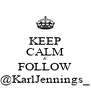 KEEP CALM & FOLLOW @KarlJennings_ - Personalised Poster A4 size