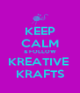 KEEP CALM & FOLLOW KREATIVE  KRAFTS - Personalised Poster A4 size