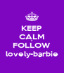 KEEP CALM & FOLLOW lovely-barbie - Personalised Poster A4 size