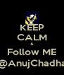 KEEP CALM & Follow ME @AnujChadha - Personalised Poster A4 size