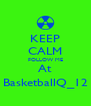 KEEP CALM FOLLOW ME At BasketballQ_12 - Personalised Poster A4 size