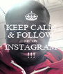 KEEP CALM & FOLLOW  ME ON INSTAGRAM !!! - Personalised Poster A4 size