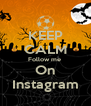 KEEP CALM Follow me  On Instagram - Personalised Poster A4 size