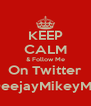 KEEP CALM & Follow Me On Twitter @DeejayMikeyMack - Personalised Poster A4 size