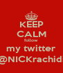 KEEP CALM follow my twitter @NICKrachidi - Personalised Poster A4 size
