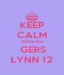 KEEP CALM follow the  GERS LYNN 12 - Personalised Poster A4 size