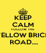 KEEP CALM FOLLOW THE YELLOW BRICK  ROAD.... - Personalised Poster A4 size