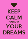 KEEP CALM FOLLOW YOUR DREAMS - Personalised Poster A4 size