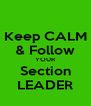 Keep CALM & Follow YOUR Section LEADER - Personalised Poster A4 size