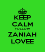 KEEP CALM FOLLOW ZANIAH LOVEE - Personalised Poster A4 size