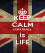 KEEP CALM FOOTBALL is LIFE - Personalised Poster A4 size