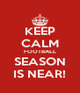 KEEP CALM FOOTBALL SEASON IS NEAR! - Personalised Poster A4 size