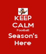 KEEP CALM Football Season's Here - Personalised Poster A4 size