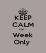 KEEP CALM For 1 Week Only  - Personalised Poster A4 size