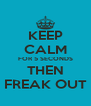 KEEP CALM FOR 5 SECONDS THEN FREAK OUT - Personalised Poster A4 size