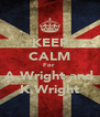 KEEP CALM For  A.Wright and K.Wright - Personalised Poster A4 size