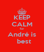 KEEP CALM for  André is    best - Personalised Poster A4 size