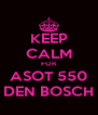 KEEP CALM FOR ASOT 550 DEN BOSCH - Personalised Poster A4 size