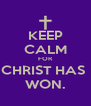 KEEP CALM FOR CHRIST HAS  WON. - Personalised Poster A4 size