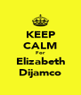 KEEP CALM For Elizabeth Dijamco - Personalised Poster A4 size