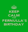 KEEP CALM FOR  FERNULLA'S BIRTHDAY - Personalised Poster A4 size