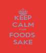 KEEP CALM FOR FOODS  SAKE - Personalised Poster A4 size