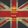 KEEP CALM FOR  FRENCH REVOLUTION - Personalised Poster A4 size