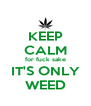KEEP CALM for fuck sake IT'S ONLY WEED - Personalised Poster A4 size