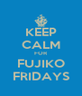 KEEP CALM FOR FUJIKO FRIDAYS - Personalised Poster A4 size