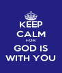 KEEP CALM FOR GOD IS WITH YOU - Personalised Poster A4 size