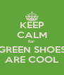 KEEP CALM for  GREEN SHOES ARE COOL - Personalised Poster A4 size