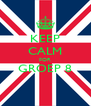 KEEP CALM FOR GROEP 8  - Personalised Poster A4 size