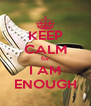 KEEP CALM for I AM ENOUGH - Personalised Poster A4 size