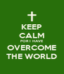 KEEP CALM FOR I HAVE OVERCOME THE WORLD - Personalised Poster A4 size
