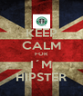 KEEP CALM FOR I´M HIPSTER - Personalised Poster A4 size
