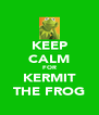 KEEP CALM FOR KERMIT THE FROG - Personalised Poster A4 size