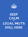 KEEP CALM for LEGAL MGT'S STILL HERE - Personalised Poster A4 size