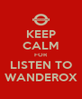 KEEP CALM FOR LISTEN TO WANDEROX - Personalised Poster A4 size