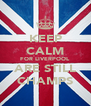 KEEP CALM FOR LIVERPOOL ARE STILL CHAMPS - Personalised Poster A4 size