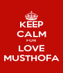 KEEP CALM FOR LOVE MUSTHOFA - Personalised Poster A4 size