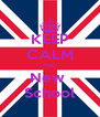 KEEP CALM For  New  School - Personalised Poster A4 size
