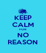 KEEP CALM FOR NO REASON - Personalised Poster A4 size