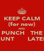 KEEP CALM (for now) AND PUNCH   THE CUNT       LATER - Personalised Poster A4 size