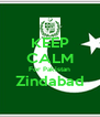 KEEP CALM For Pakistan Zindabad  - Personalised Poster A4 size