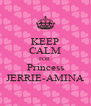 KEEP CALM FOR Princess JERRIE-AMINA - Personalised Poster A4 size