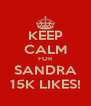 KEEP CALM FOR SANDRA 15K LIKES! - Personalised Poster A4 size